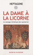 La Dame à la Licorne - Le message initiatique des tapisseries - HEPTAGONE